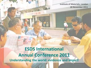 ESDS  International Annual Conference  2011 Understanding the world: evidence and impact