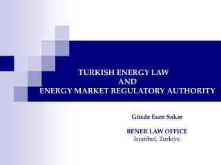 TURKISH ENERGY LAW  AND ENERGY MARKET REGULATORY AUTHORITY