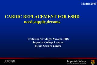 Professor Sir Magdi Yacoub, FRS Imperial College London Heart Science Centre