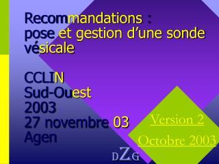 Recom mandations  :  pose  et gestion d'une sonde  vé sicale CCLI N Sud-Ou est 2003 27 novembre  03 Agen d Z g