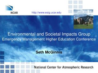 Environmental and Societal Impacts Group Emergency Management Higher Education Conference
