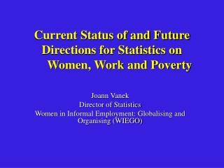 Current Status of and Future Directions for Statistics on Women, Work and Poverty