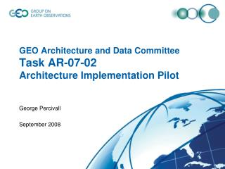 GEO Architecture and Data Committee Task AR-07-02  Architecture Implementation Pilot