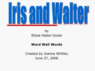 by Elissa Haden Guest Word Wall Words Created by Joanne Whitley June 27, 2008