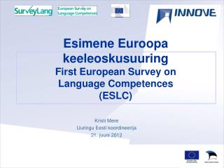 Esimene Euroopa  keeleoskusuuring First European Survey on  Language Competences  (ESLC)