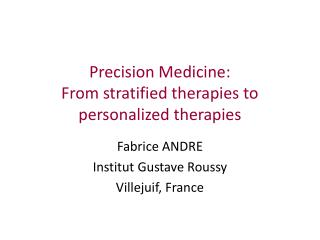Precision Medicine: From stratified therapies to personalized therapies