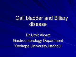 Gall bladder and Biliary disease