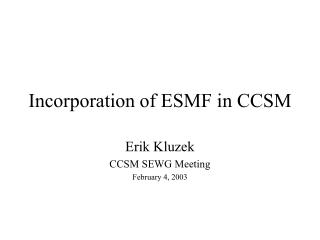 Incorporation of ESMF in CCSM