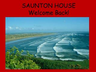 SAUNTON HOUSE Welcome Back!