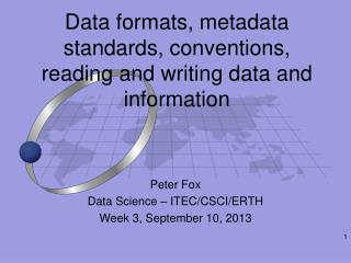 Data formats, metadata standards, conventions, reading and writing data and information