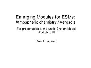 Emerging Modules for ESMs: Atmospheric chemistry / Aerosols