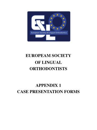 EUROPEAM SOCIETY OF LINGUAL ORTHODONTISTS APPENDIX 1 CASE PRESENTATION FORMS