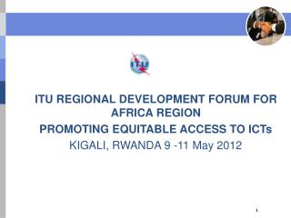 ITU REGIONAL DEVELOPMENT FORUM FOR AFRICA REGION PROMOTING EQUITABLE ACCESS TO ICTs