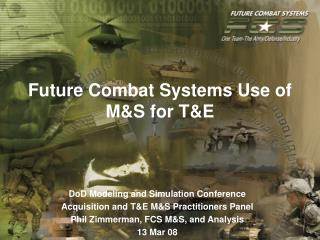 Future Combat Systems Use of M&S for T&E