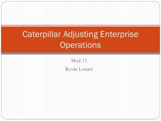 Caterpillar Adjusting Enterprise Operations