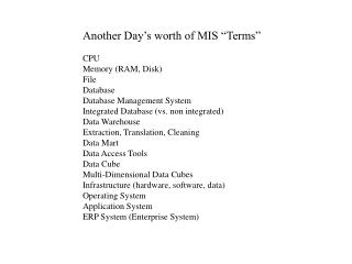 "Another Day's worth of MIS ""Terms"" CPU Memory (RAM, Disk) File Database Database Management System"