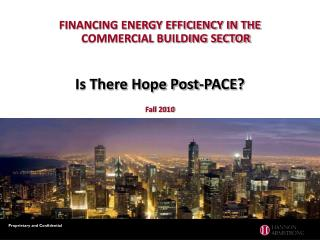 FINANCING ENERGY EFFICIENCY IN THE COMMERCIAL BUILDING SECTOR Is There Hope Post-PACE? Fall 2010