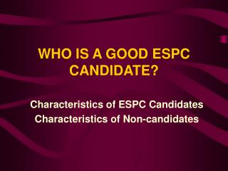 WHO IS A GOOD ESPC CANDIDATE?
