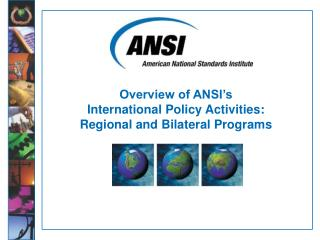 Overview of ANSI's International Policy Activities: Regional and Bilateral Programs