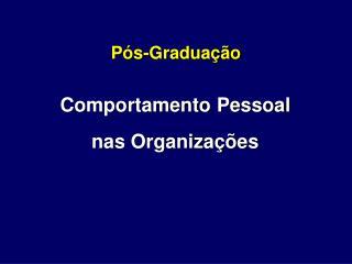 Comportamento Pessoal  nas Organizações