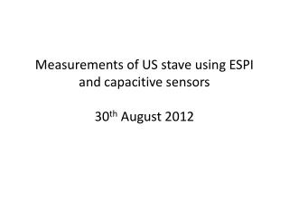 Measurements of US stave using ESPI and capacitive sensors 30 th  August 2012