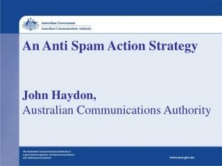 An Anti Spam Action Strategy John Haydon, Australian Communications Authority