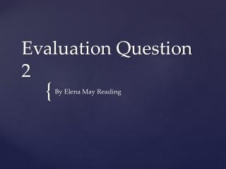 Evaluation Question 2