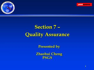 Section 7 – Quality Assurance Presented by Zhaohui Cheng PSGS