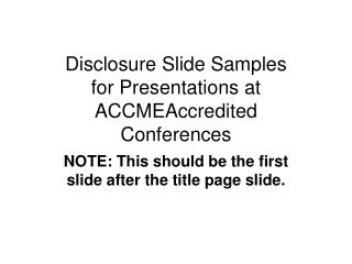Disclosure Slide Samples for Presentations at ACCMEAccredited Conferences