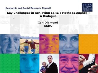 Key Challenges in Achieving ESRC's Methods Agenda : A Dialogue Ian Diamond ESRC