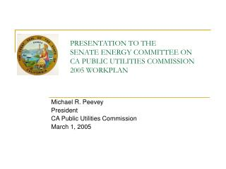 Michael R. Peevey  President   CA Public Utilities Commission  March 1, 2005