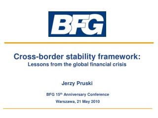 Cross-border stability framework: Lessons from the global financial crisis Jerzy Pruski