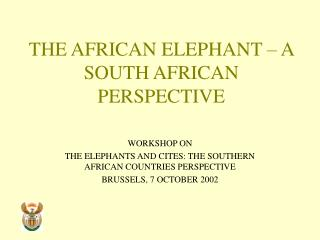 THE AFRICAN ELEPHANT – A SOUTH AFRICAN PERSPECTIVE