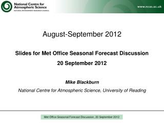 August-September 2012 Slides for Met Office Seasonal Forecast Discussion 20 September 2012