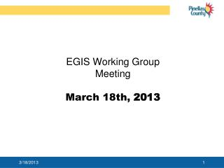 EGIS Working Group Meeting March 18th,  2013