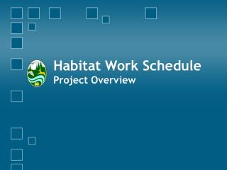 Habitat Work Schedule  Project Overview