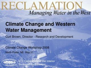 Climate Change and Western Water Management Curt Brown, Director - Research and Development