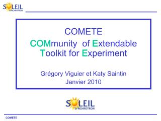 COMETE COM munity  of  E xtendable  T oolkit for  E xperiment Grégory Viguier et Katy Saintin