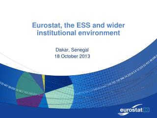 Eurostat, the ESS and wider institutional environment