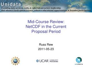 Mid-Course Review: NetCDF in the Current Proposal Period