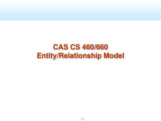 CAS CS 460/660 Entity/Relationship Model