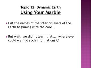 Topic 12: Dynamic Earth Using Your Marble