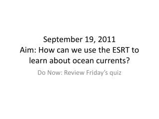 September 19, 2011 Aim: How can we use the ESRT to learn about ocean currents?