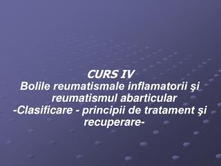CURS IV Bolile reumatismale inflamatorii ?i reumatismul abarticular