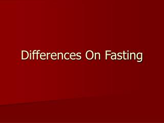 Differences On Fasting