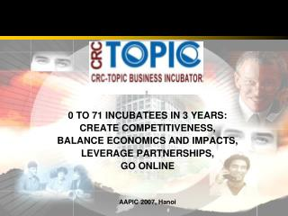 0 TO 71 INCUBATEES IN 3 YEARS:  CREATE COMPETITIVENESS, BALANCE ECONOMICS AND IMPACTS,