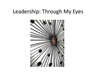 Leadership: Through My Eyes