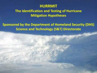 HURRMIT The Identification and Testing of Hurricane Mitigation Hypotheses Sponsored by the Department of Homeland Securi
