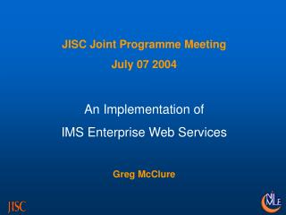 JISC Joint Programme Meeting July 07 2004 An Implementation of IMS Enterprise Web Services