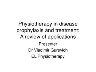 Physiotherapy in disease prophylaxis and treatment:  A review of applications